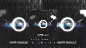 4. Nafe Smallz – My Bitch She Bad