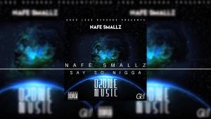 4. Nafe Smallz – Say So Nigga