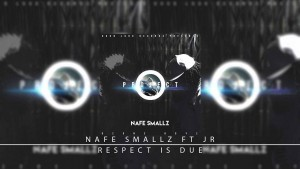 7. Nafe Smallz Ft JR – Respect Is Due