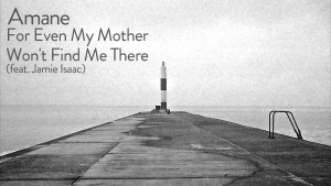 Amane — For Even My Mother Won't Find Me There ft. Jamie Isaac [Official]