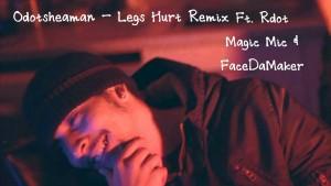 *AUDIO* Odotsheaman – Legs Hurt Remix Ft. Rdot, Magic Mic & FaceDaMaker | Video by @Odotsheaman