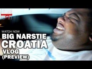 Big Narstie : Croatia Vlog [Preview] @BigNarstie
