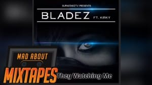 Bladez ft. Kirky – Why They Watching | MadAboutMixtapes
