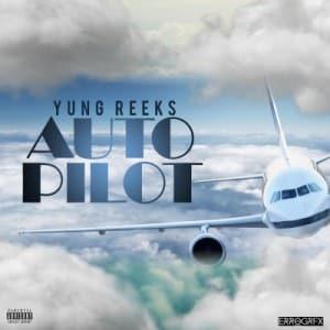 Yung Reeks – Auto Pilot