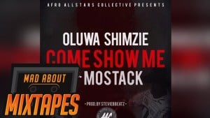 OLUWA SHIMZIE FT MOSTACK – COME SHOW ME | MadAboutMixtapes