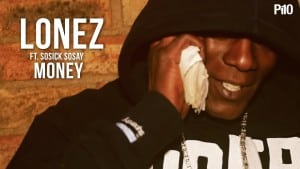 P110 – Lonez Ft. Sosick Sosay – Money [Net Video]