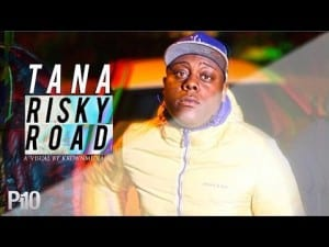 P110 – Tana – Risky Road [Music Video]