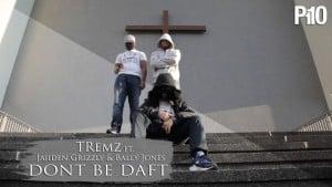 P110 – Tremz Ft. Jaiiden Grizzly & Bally Jones – Dont Be Daft [Net Video]