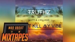 Truthz – Don't Kill My Vibe (Ft. Natty & J Williams) | MadAboutMixtapes