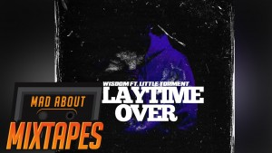 Wisdom ft. Little Torment – Playtime Over | MadAboutMixtapes