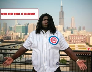 """Young Chop Says """"BYE CHIRAQ"""", He's Moving to California."""