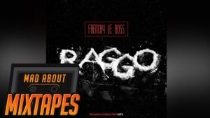 Frenchy Le Boss – Raggo #MadExclusive   MadAboutMixtapes