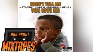 StarboyWillz X Moelogo X Geko – Dont Tell Me | MadAboutMixtapes