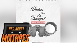 Tremz & Jaiden Grizzly – Where They At Though #MadExclusive | MadAboutMixtapes