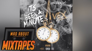 Vex ft. MoStack & M Dargg – What Are You Sayin | MadAboutMixtapes
