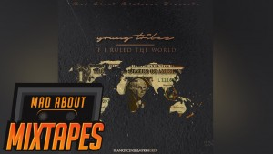 Young Tribez – If I Ruled The World #MadExclusive   MadAboutMixtapes