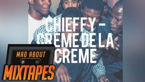 Chieffy – Creme De La Creme | MadAboutMixtapes
