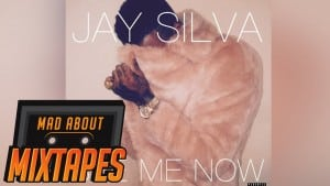 Jay Silva – See Me Now | MadAboutMixtapes