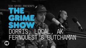 The Grime Show: Dorris, Local, AK, FernQuest & Butchaman