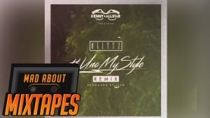 Blittz – #UnoMyStyle Remix | MadAboutMixtapes