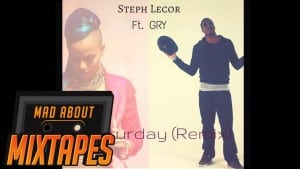 Gry Official – Saturday Remix (Steph Lecor) [Audio]   MadAboutMixtapes