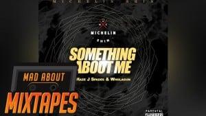 J Spades, Haze & Wholagun – Something About Me (Prod By Michelin Shin) | MadAboutMixtapes