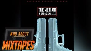 M Dargg x Mizzle – The Method #MadExclusive | MadAboutMixtapes