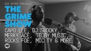 The Grime Show: Capo Lee, DJ Spooky, Merky Ace, Teddy Music, Big Shizz & More