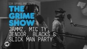 The Grime Show: Jammz, Mic Ty, Jendor, Blacks & Slick Man Party
