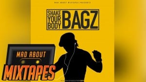 Bagz – Shake Your Body #MadExclusive | MadAboutMixtapes