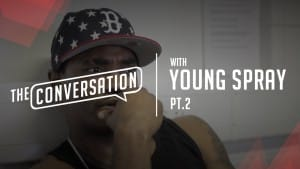 """The Conversation"" with Young Spray (Part 2) 
