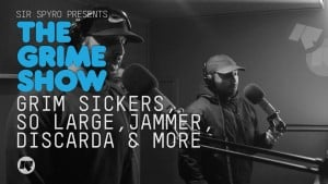 The Grime Show: Grim Sickers, So Large, Jammer, Discarda, Jammin & More
