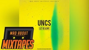 Uncs – Let Me Know #MadExclusive | MadAboutMixtapes