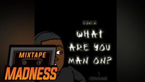 #GSR Soulz – What Are You Man On   Mixtape Madness