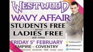 Westwood @Empire Coventry Friday 5th Feb  – Students & Ladies free!