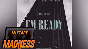 Durtz – I'm Ready | Mixtape Madness