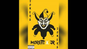 Moretti x JR – Jokers [AUDIO] | @RnaMedia1