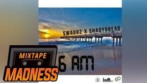 SHAQYDREAD & SWAGGZ – 6am | Mixtape Madness