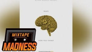 Trapz – How You Think #MadExclusive | Mixtape Madness