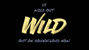 YJ – Wild Out [AUDIO] | @RnaMedia1 @YJ_Active