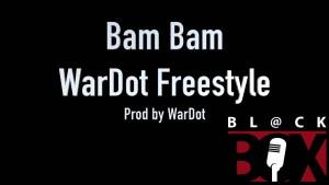 Bam Bam | Wardot Freestyle [Audio] Prod by Wardot | BL@CKBOX [R.E.A.L]