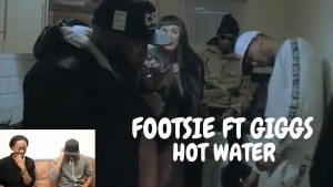 FOOTSIE FT GIGGS HOT WATER REACTION (HOT WATER BABY)