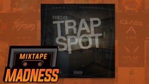 Fredo – Trap Spot #MadExclusive | Mixtape Madness