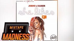 Josho x Kaiser – She Likes | Mixtape Madness