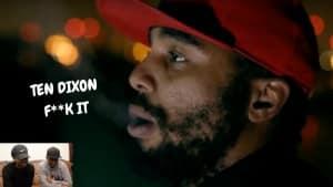TEN DIXON – F**K IT REACTION