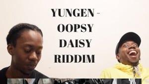 YUNGEN – OOPSY DAISY RIDDIM (CHIPMUNK DISS) REACTION