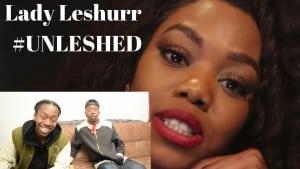 Lady Leshurr – #UNLESHED ( UNREAL!!!!)