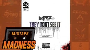 Marz – They Don't See It | @MixtapeMadness