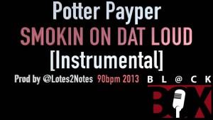 Potter Payper | Smokin on Dat Loud [Instrumental] Prod @Lotes2Notes BL@CKBOX