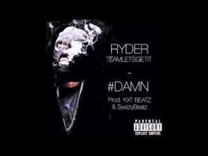 Ryder #TeamLetsGetit – #DAMN Prod@KXT @997swizzy   @Druice1200